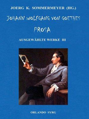cover image of Johann Wolfgang von Goethes Prosa. Ausgewählte Werke III