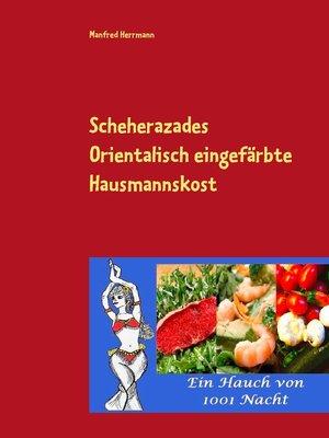 cover image of Scheherazades Orientalisch eingefärbte Hausmannskost