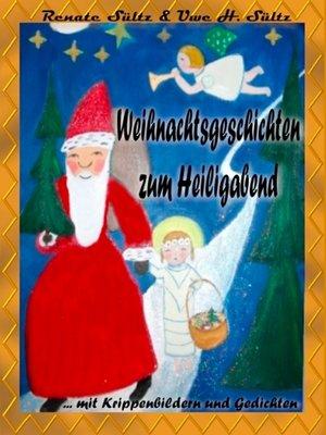 cover image of Weihnachtsgeschichten zum Heiligabend mit farbigen Krippenbildern und Weihnachtsgedichten