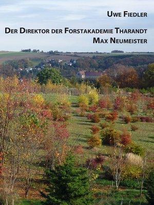 cover image of Der Direktor der Forstakademie Tharandt Max Neumeister