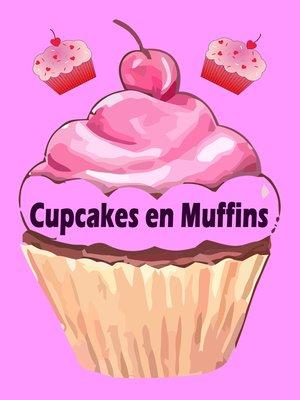 cover image of Cupcakes en Muffins--De 200 beste recepten in een bakplaat boek (cake en gebak)