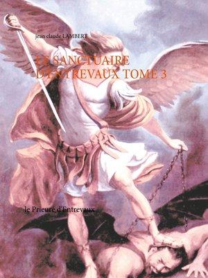 cover image of LE SANCTUAIRE D'ENTREVAUX TOME 3