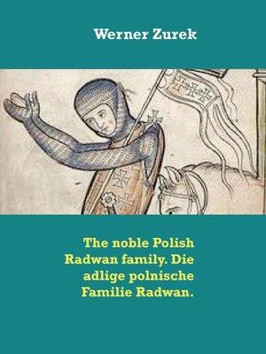 cover image of The noble Polish Radwan family. Die adlige polnische Familie Radwan.