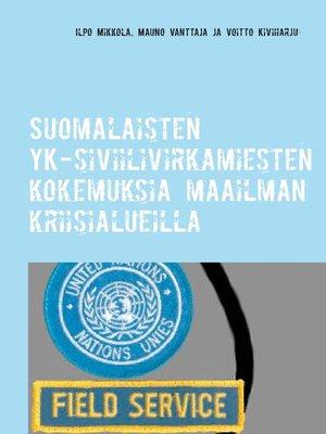 cover image of Suomalaisten YK-siviilivirkamiesten kokemuksia maailman kriisialueilla