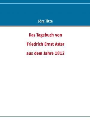 cover image of Das Tagebuch von  Friedrich Ernst Aster  aus dem Jahre 1812