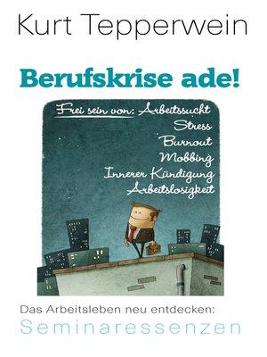 cover image of Berufskrise ade!--Frei sein von Arbeitssucht, Stress, Burnout, Mobbing, Innerer Kündigung und Arbeitslosigkeit