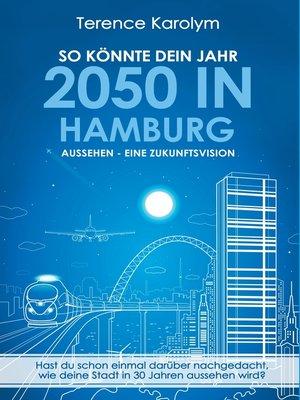 cover image of So könnte dein Jahr 2050 in Hamburg aussehen--Eine Zukunftsvision