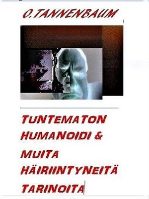 cover image of Tuntematon humanoidi & muita häiriintyneitä tarinoita