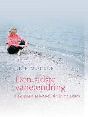 cover image of Den sidste vaneændring--Lev uden selvhad, skyld og skam