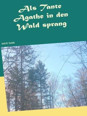 cover image of Als Tante Agathe in den Wald sprang