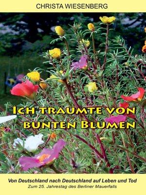 cover image of Ich träumte von bunten Blumen