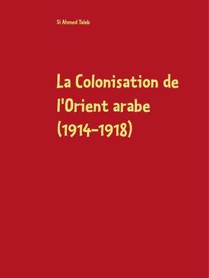 cover image of La Colonisation de l'Orient arabe (1914-1918)