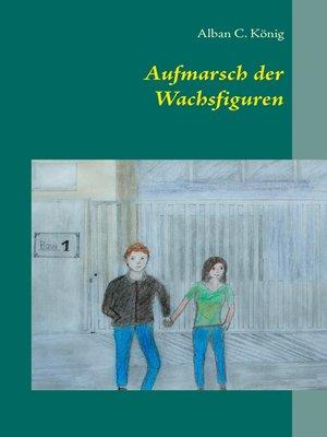 cover image of Aufmarsch der Wachsfiguren