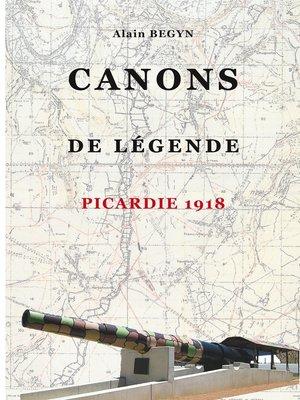 cover image of Canons de légende, Picardie 1918