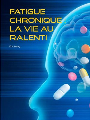 cover image of Fatigue chronique --la vie au ralenti
