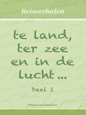 cover image of te land, ter zee en in de lucht...