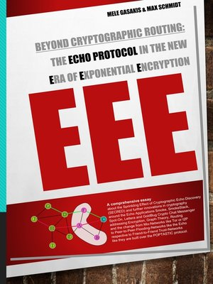 cover image of Beyond Cryptographic Routing--The Echo Protocol in the new Era of Exponential Encryption (EEE)