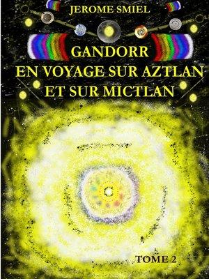 cover image of Gandorr En Voyage sur Aztlan Et Sur Mictlan