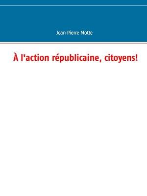 cover image of À l'action républicaine, citoyens!