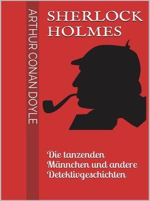 cover image of Sherlock Holmes--Die tanzenden Männchen und andere Detektivgeschichten