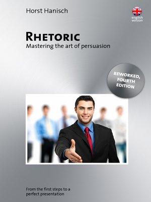 cover image of Rhetoric--Mastering the Art of Persuasion