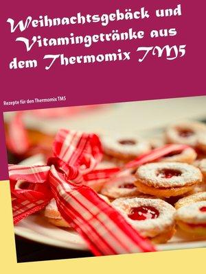 cover image of Weihnachtsgebäck und Vitamingetränke aus dem Thermomix TM5