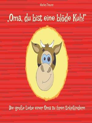 "cover image of ""Oma, du bist eine blöde Kuh!"""