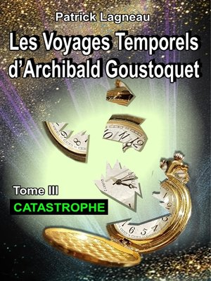 cover image of Les voyages temporels d'Archibald Goustoquet--Tome III