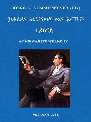 cover image of Johann Wolfgang von Goethes Prosa. Ausgewählte Werke IV