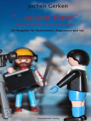 """cover image of """"... und bitte!"""" Erfolgreich Beiträge für's Fernsehen drehen."""