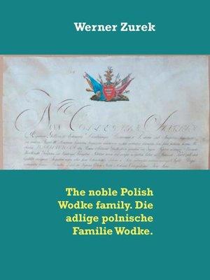 cover image of The noble Polish Wodke family. Die adlige polnische Familie Wodke.