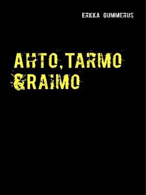 cover image of Ahto, Tarmo & Raimo