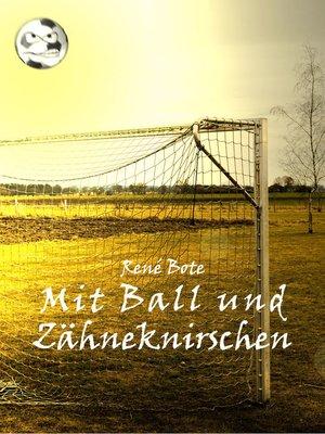 cover image of Mit Ball und Zähneknirschen