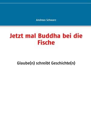 cover image of Jetzt mal Buddha bei die Fische