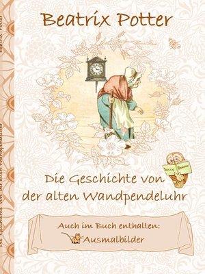 cover image of Die Geschichte von der alten Wandpendeluhr (inklusive Ausmalbilder; deutsche Erstveröffentlichung!)