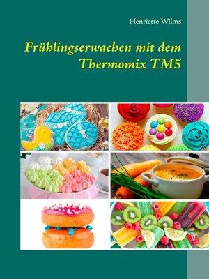cover image of Frühlingserwachen mit dem Thermomix TM5