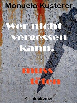 cover image of Wer nicht vergessen kann, muss töten