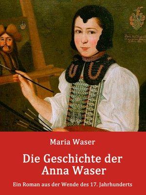 cover image of Die Geschichte der Anna Waser