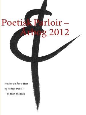 cover image of Poetisk Parloir – Årbog 2012