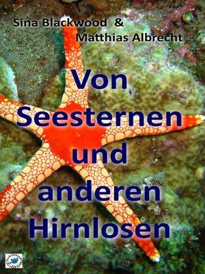 cover image of Von Seesternen und anderen Hirnlosen