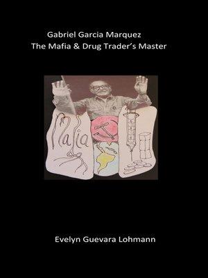 cover image of Gabriel Garcia Marquez, the Mafia & drug trader's Master