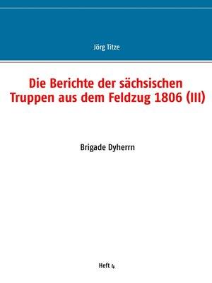 cover image of Die Berichte der sächsischen Truppen aus dem Feldzug 1806 (III)