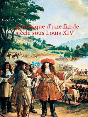 cover image of Chronique d'une fin de siècle sous Louis XIV