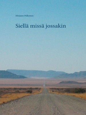 cover image of Siellä missä jossakin