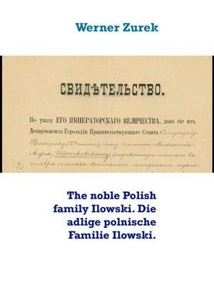 cover image of The noble Polish family Ilowski. Die adlige polnische Familie Ilowski.