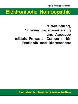cover image of Elektronische Homöopathie--Mittelfindung, Schwingungsgenerierung und Ausgabe mittels Personal Computer für Bioresonanz und Radionik