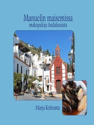 cover image of Manuelin maisemissa--makupaloja Andalusiasta