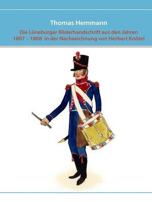 cover image of Die Lüneburger Bilderhandschrift aus den Jahren 1807--1808  in der Nachzeichnung von Herbert Knötel