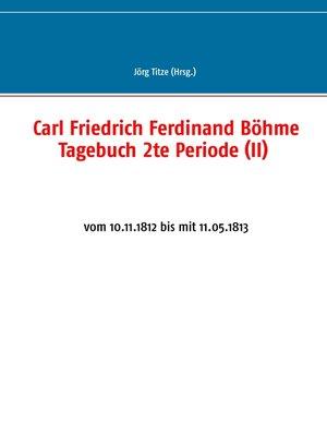 cover image of Carl Friedrich Ferdinand Böhme Tagebuch 2te Periode (II)