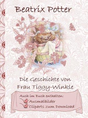 cover image of Die Geschichte von Frau Tiggy-Winkle (inklusive Ausmalbilder und Cliparts zum Download)